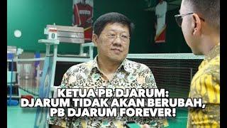 Ketua PB Djarum: Djarum Tidak Akan Berubah, PB Djarum Forever! - AIMAN