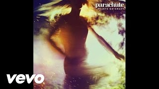 Parachute - Hearts Go Crazy (Audio)