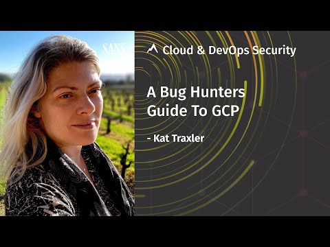 A Bug Hunters Guide To GCP | SANS Cloud & DevOps Security Summit 2020