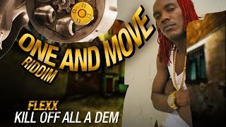 Flexxx - Kill Off All A Dem (Demarco Diss) One and Move Riddim - August 2016