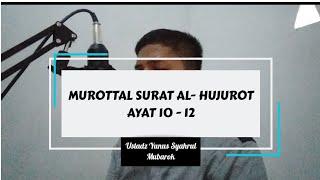 Download lagu Murottal surat Al hujurot ayat 10 12 ustadz Yunus Syahrul Mubarok MP3