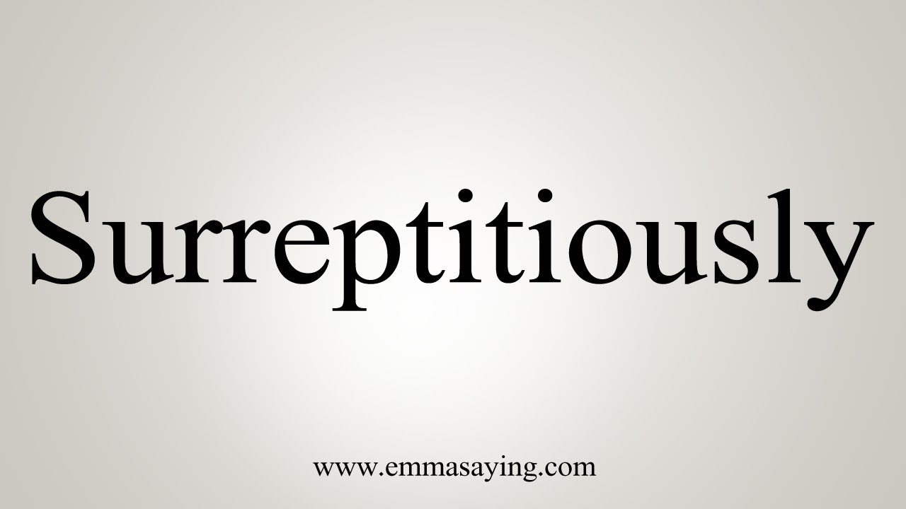 How To Say Surreptitiously
