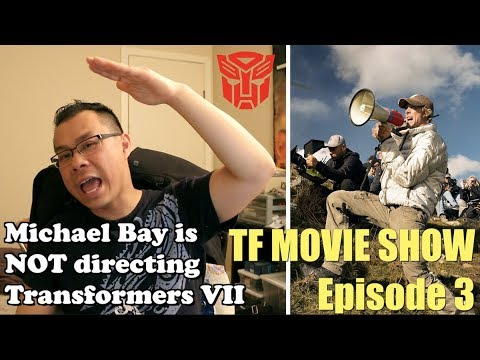 Michael Bay DEFINITELY NOT directing another Transformers film - [TF MOVIE SHOW #3]