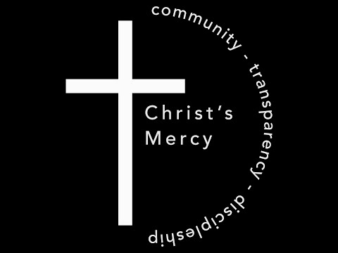 Christ's Mercy: Community, Transparency, Discipleship