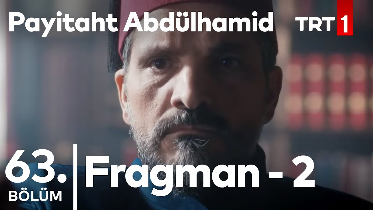 Payitaht Abdülhamid 63.Bölüm 2.Fragman
