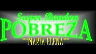 Super Bandon Pobreza*Maria Elena*