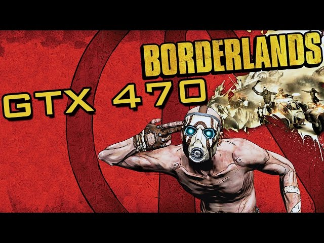 Borderlands - Gtx 470 + Phenom Ii X4 965 Be (maxed)