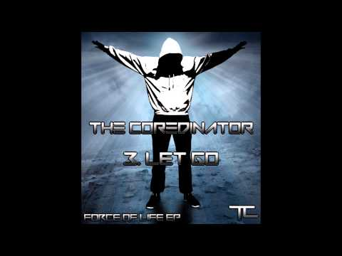 The Coredinator  Let Go Force Of Life EP