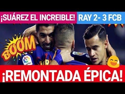 ¡¡EL BARÇA REMONTADA ÉPICA AL RAYO 2 - 3!! ¡LIGA SANTANDER! FC BARCELONA NOTICIAS