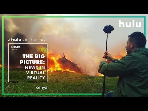 Big Picture: News in Virtual Reality |  Kenya • on Hulu