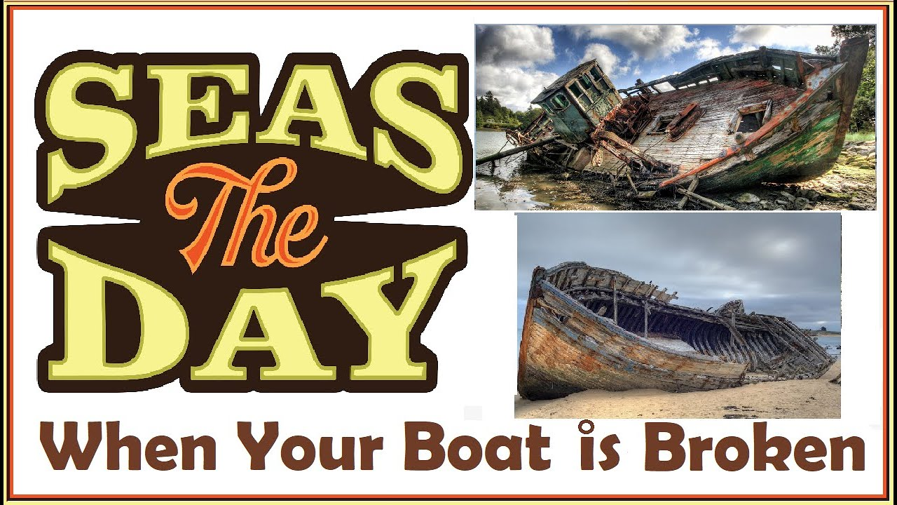 When Your Boat is Broken Click Here
