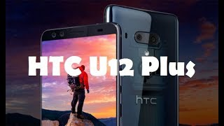 HTC U12 Plus - Impressions - Official Now With Infinity Display! - No Notch and No Physical Buttons