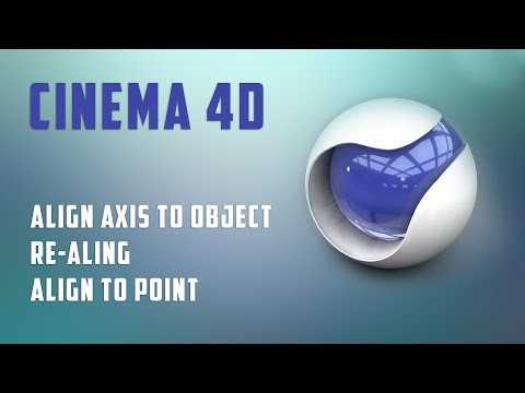 Cinema 4D   Align Axis to Object, Re Aling, Align to point