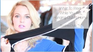What To Wear While Hanging Out At Home | Loungewear | BusbeeStyle TV