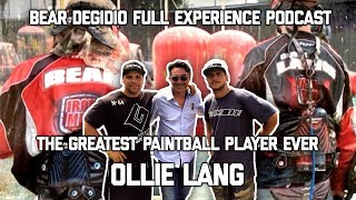 OLLIE LANG BEST PAINTBALL PLAYER EVER - BEAR DEGIDIO FULL EXPERIENCE PODCAST EP. 22