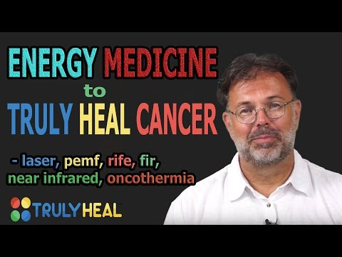 Energy Medicine To Truly Heal Cancer - Laser, PEMF, Rife , Fir, Near Infrared, Oncothermia
