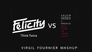 Felicity vs Calvin Harris & Disciples - How Deep Is Your Twice (Virgil Fournier Mashup)