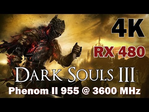 Dark Souls 3 - 4k Gaming: RX 480 + Phenom II 955 Max Settings |