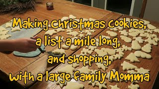 Making Christmas cookies, a list a mile long, and shopping with a large family momma