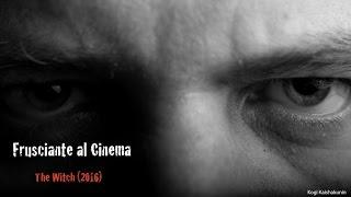 Frusciante al Cinema: The Witch (2016)