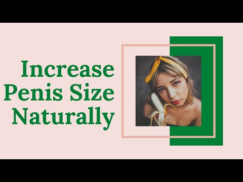 10 Easy Ways To Increase Penis Size Naturally