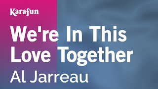 Karaoke We're In This Love Together - Al Jarreau *