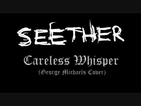 Seether - Careless Whisper: Seether - Careless Whisper