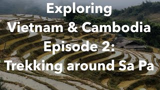 Exploring Vietnam & Cambodia, Episode 2:  Trekking around Sa Pa