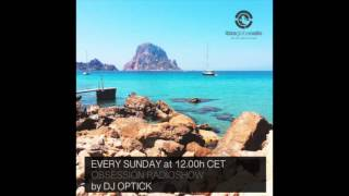 Dj Optick - Obsession - Ibiza Global Radio - 07 03 2016