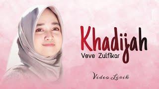 Veve Zulfikar - Khadijah ( Video Lirik )