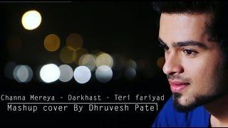 Channa Mereya | DARKHAAST | TERI FARIYAD mashup cover by Dhruvesh patel