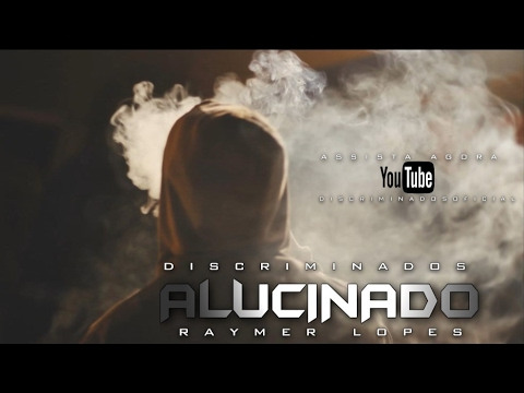 Alucinado | Discriminados part. Raymer Lopes | WEBCLIPE OFICIAL | 2017