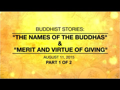 BUDDHIST STORIES:THE NAMES OF THE BUDDHAS & MERIT AND VIRTUE OF GIVING -PART1/2