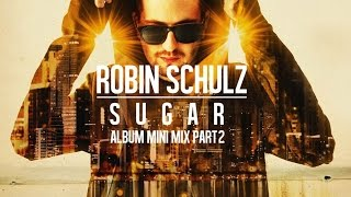 Robin Schulz – Sugar Album Mini Mix Part 2