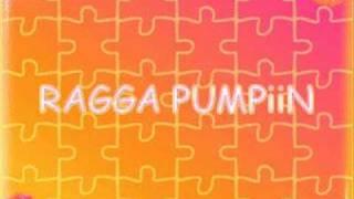 ragga pumpin