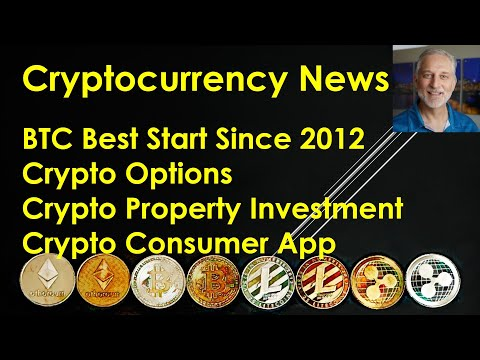 Cryptocurrency News – BTC Best Start Since 2012; Crypto Options; Crypto Property; Consumer App.