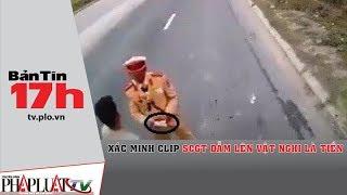 PLO - Xác minh clip CSGT dẫm lên vật nghi là tiền