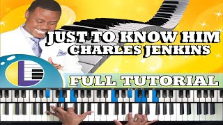 🎵 JUST TO KNOW HIIM Charles Jenkins PIANO TUTORIAL: (gospel piano tutorial lessons)
