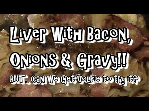 Liver With Onions, Bacon & Gravy