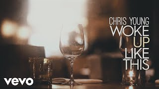 Chris Young - Woke Up Like This (Lyric Video) YouTube Videos