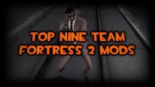 Repeat youtube video Top Nine Team Fortress 2 Mods
