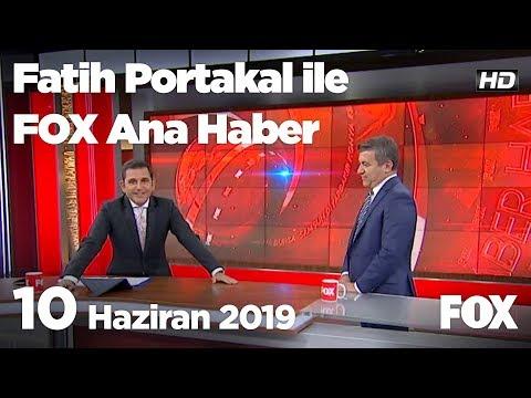 10 Haziran 2019 Fatih Portakal ile FOX Ana Haber