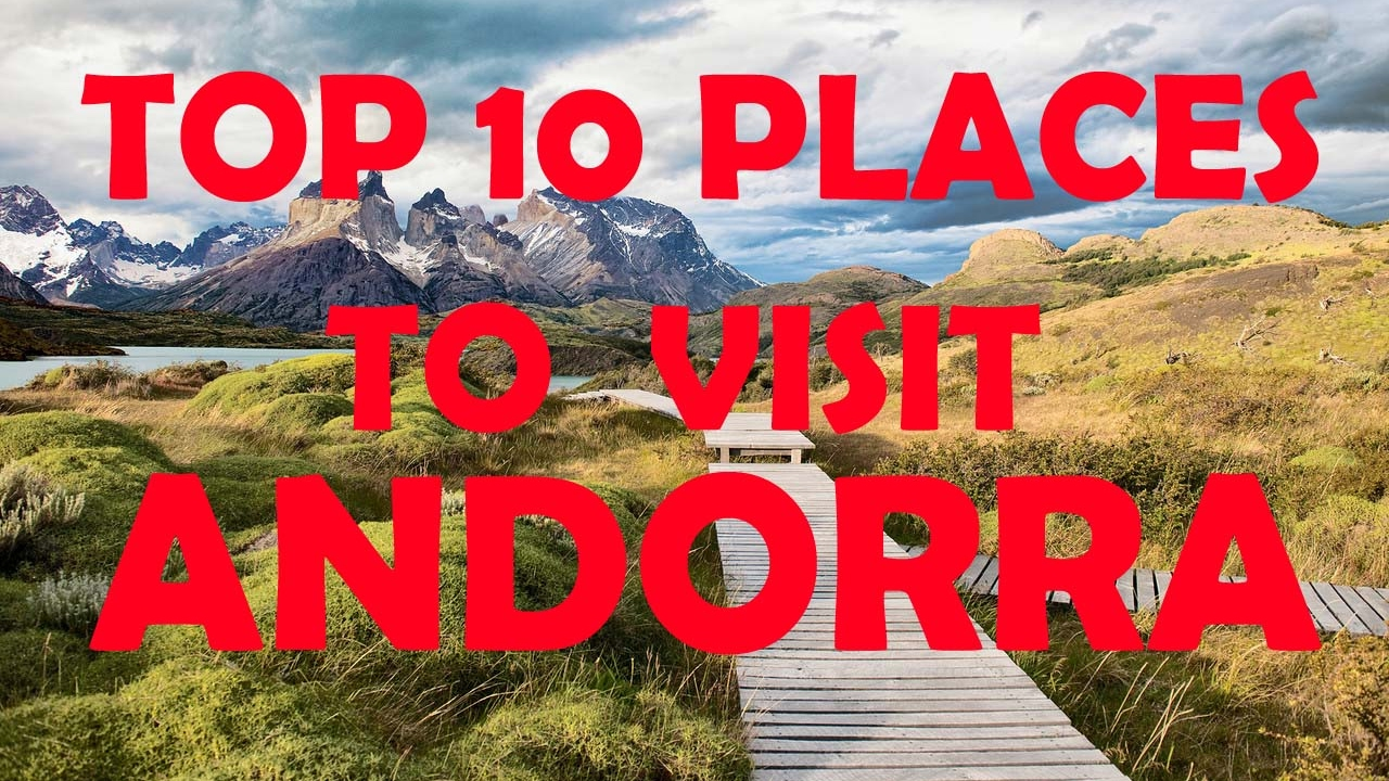 Top 10 Places To Visit in Andorra   Top 10 Tourist