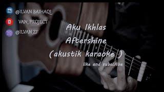 Aku Ikhlas - AfterShine (akustik karaoke)