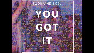 You Got It - Sodhivine & NEEL [OFFICIAL MUSIC VIDEO]