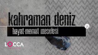 Kahraman Deniz - Hayat Memat Meselesi (Lyrics   Şarkı Sözleri)