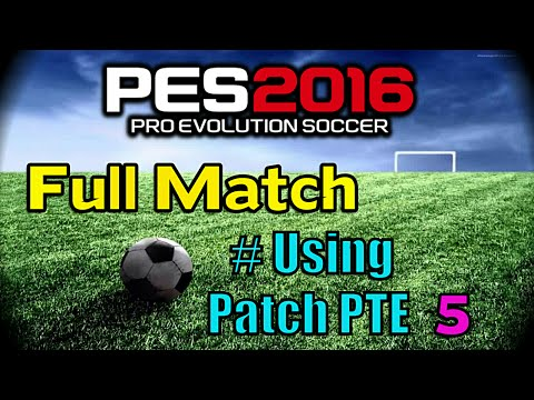 [PES 2016] Gameplay Match using Patch PTE 5.0 - YouTube