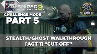 "Sniper Ghost Warrior 3 - Walkthrough - Realistic Mode - Part 5 [ACT 1]""Cut-Off"""