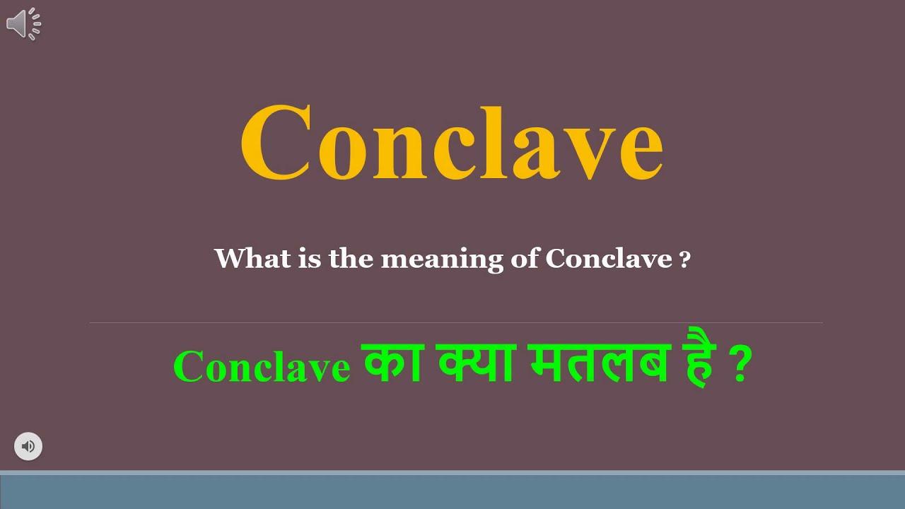 Conclave meaning in Hindi   Conclave ka kya matlab hota hai ...
