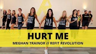 """Hurt Me""    Meghan Trainor    Dance Fitness Choreography    REFIT® Revolution"